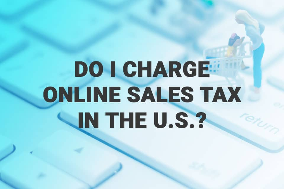 Do I Charge Online Sales Tax in the U.S.?