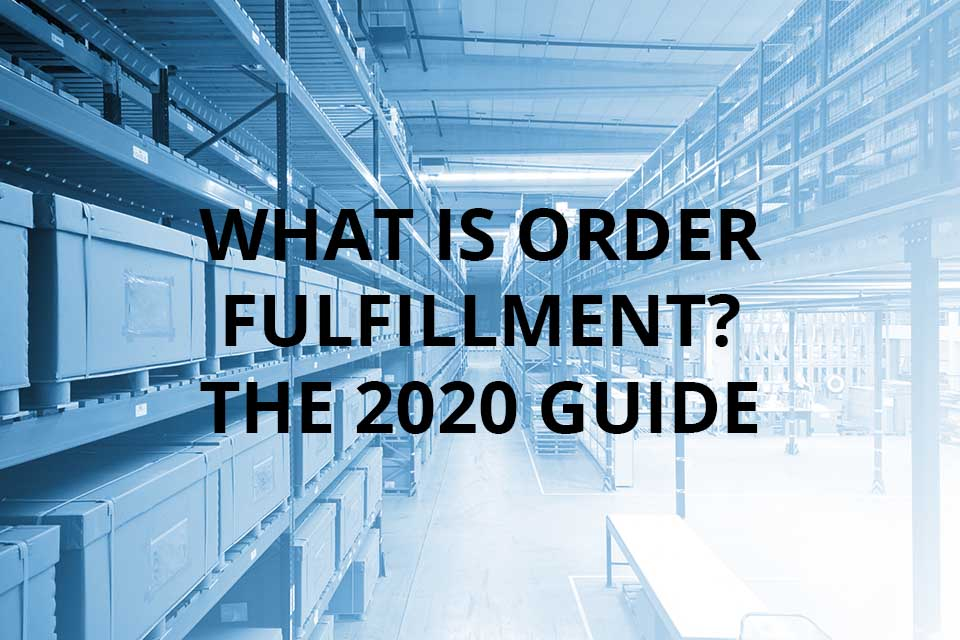 What is Order Fulfillment? The 2020 Guide