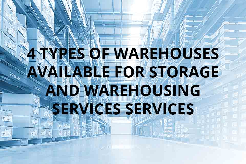 4 Types of Warehouses Available for Storage and Warehousing Services