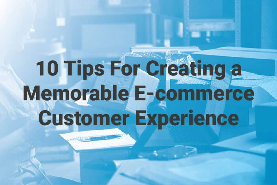These are some of the best tips on how to improve customer experience and satisfaction in your ecommerce business
